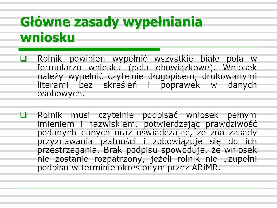 Główne zasady wypełniania wniosku Rolnik powinien wypełnić wszystkie białe pola w formularzu wniosku (pola obowiązkowe). Wniosek należy wypełnić czyte