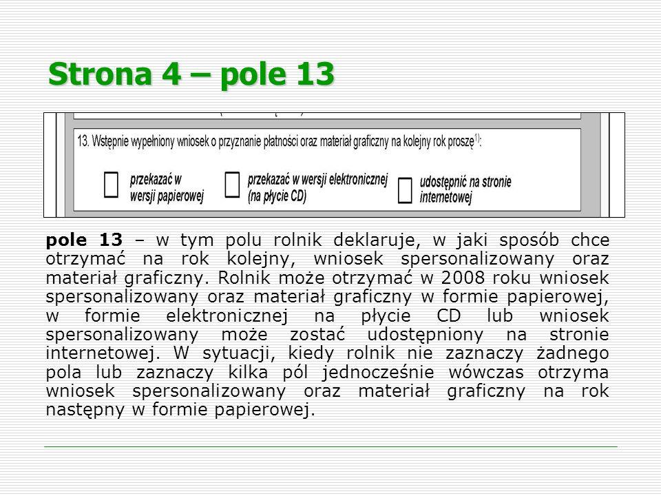 Strona 4 – pole 13 pole 13 – w tym polu rolnik deklaruje, w jaki sposób chce otrzymać na rok kolejny, wniosek spersonalizowany oraz materiał graficzny