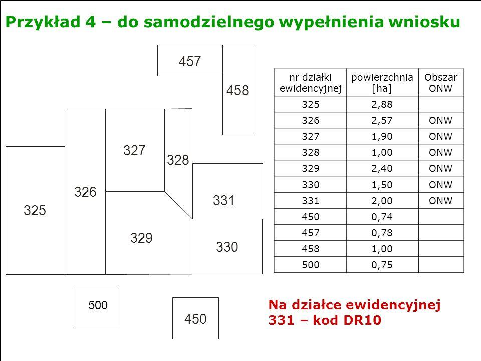 500 Przykład 4 – do samodzielnego wypełnienia wniosku 325 326 327 328 329 330 457 458 450 331 Na działce ewidencyjnej 331 – kod DR10 nr działki ewiden
