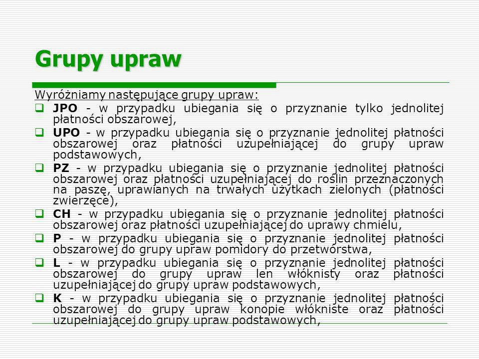 Grupy upraw Wyróżniamy następujące grupy upraw: JPO - w przypadku ubiegania się o przyznanie tylko jednolitej płatności obszarowej, UPO - w przypadku
