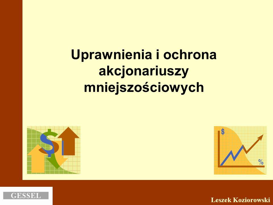 Uprawnienia i ochrona akcjonariuszy mniejszościowych Leszek Koziorowski