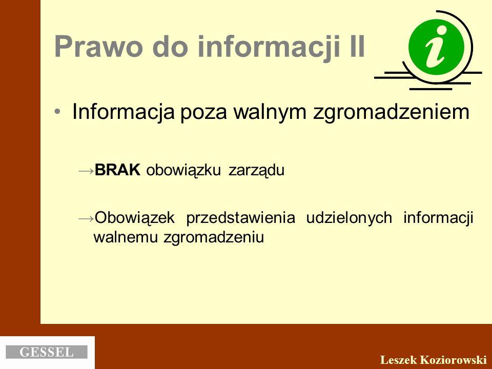 Prawo do informacji II Informacja poza walnym zgromadzeniem BRAK obowiązku zarządu Obowiązek przedstawienia udzielonych informacji walnemu zgromadzeni