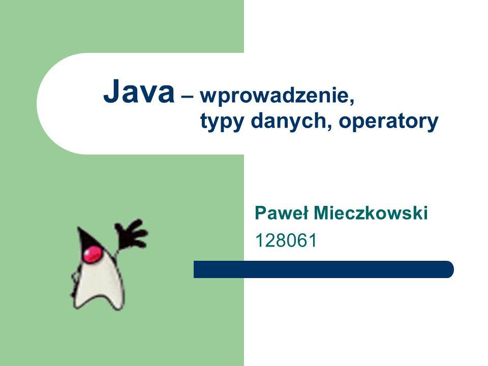 Java – wprowadzenie, typy danych, operatory Paweł Mieczkowski 128061