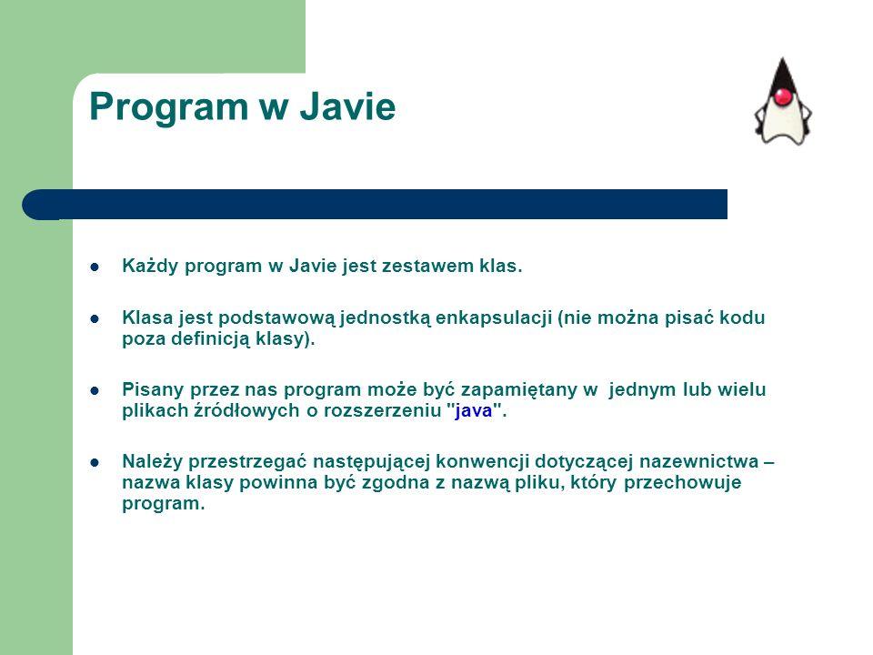 Program w Javie Każdy program w Javie jest zestawem klas. Klasa jest podstawową jednostką enkapsulacji (nie można pisać kodu poza definicją klasy). Pi