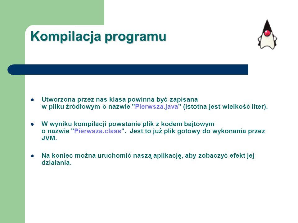 Kompilacja programu Utworzona przez nas klasa powinna być zapisana w pliku źródłowym o nazwie