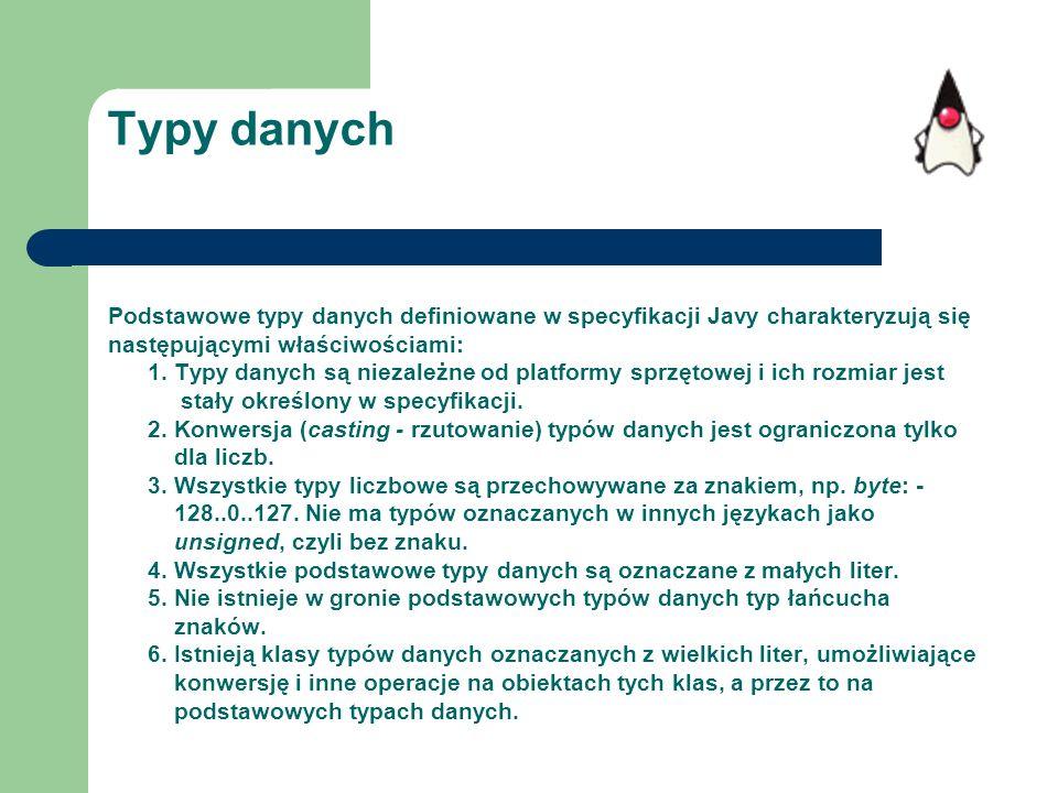 Typy danych Podstawowe typy danych definiowane w specyfikacji Javy charakteryzują się następującymi właściwościami: 1. Typy danych są niezależne od pl