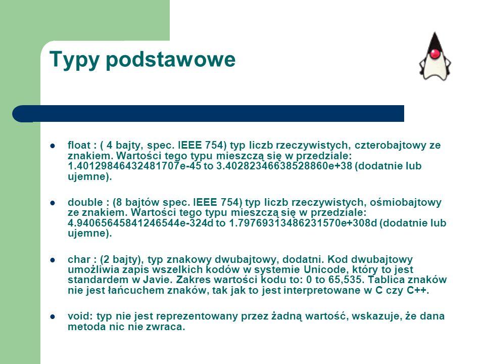 Typy podstawowe float : ( 4 bajty, spec. IEEE 754) typ liczb rzeczywistych, czterobajtowy ze znakiem. Wartości tego typu mieszczą się w przedziale: 1.