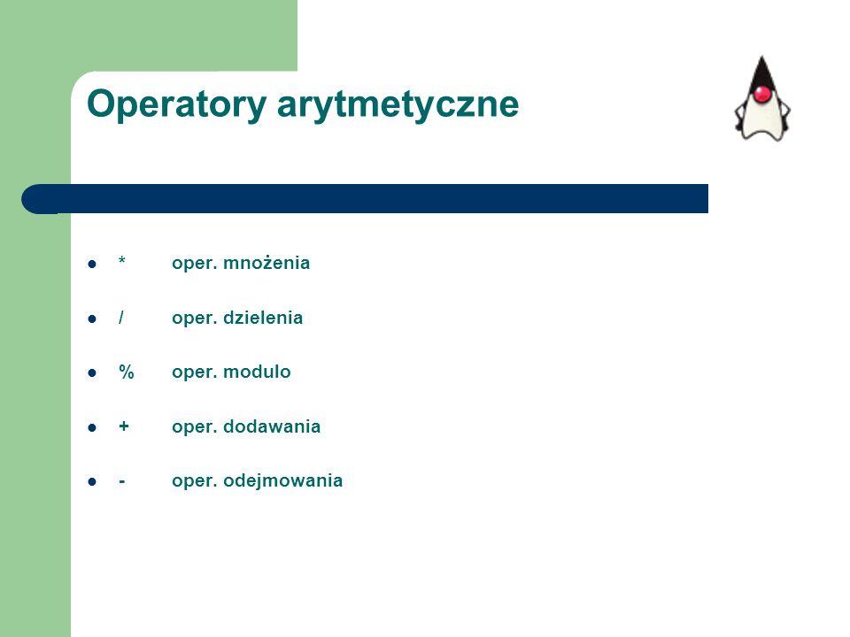 Operatory arytmetyczne * oper. mnożenia / oper. dzielenia %oper. modulo +oper. dodawania -oper. odejmowania