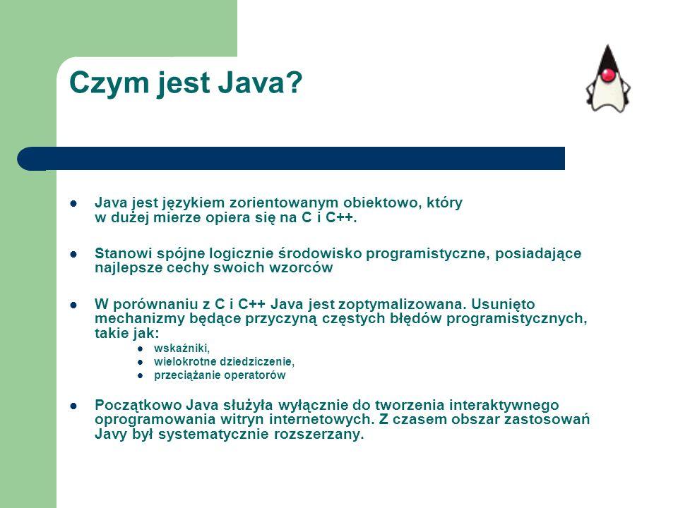 Czym jest Java? Java jest językiem zorientowanym obiektowo, który w dużej mierze opiera się na C i C++. Stanowi spójne logicznie środowisko programist
