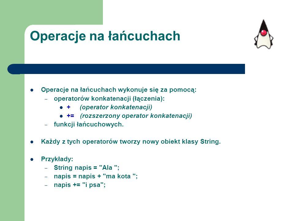 Operacje na łańcuchach wykonuje się za pomocą: – operatorów konkatenacji (łączenia): + (operator konkatenacji) += (rozszerzony operator konkatenacji)