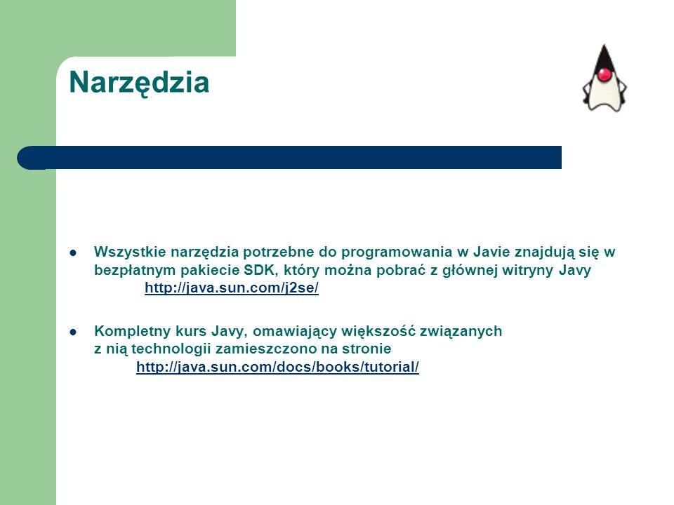 Narzędzia Wszystkie narzędzia potrzebne do programowania w Javie znajdują się w bezpłatnym pakiecie SDK, który można pobrać z głównej witryny Javy htt