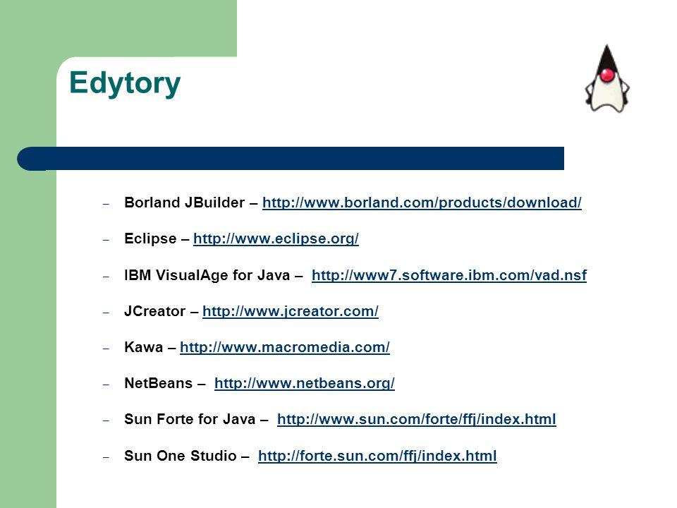 Edytory – Borland JBuilder – http://www.borland.com/products/download/http://www.borland.com/products/download/ – Eclipse – http://www.eclipse.org/htt