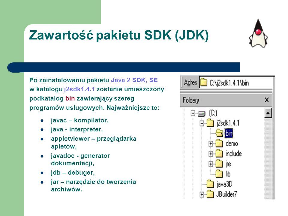 Zawartość pakietu SDK (JDK) Po zainstalowaniu pakietu Java 2 SDK, SE w katalogu j2sdk1.4.1 zostanie umieszczony podkatalog bin zawierający szereg prog