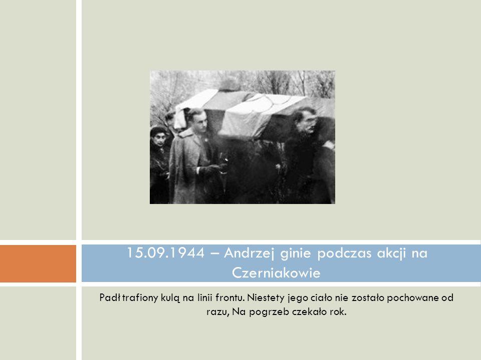 Padł trafiony kulą na linii frontu. Niestety jego ciało nie zostało pochowane od razu, Na pogrzeb czekało rok. 15.09.1944 – Andrzej ginie podczas akcj