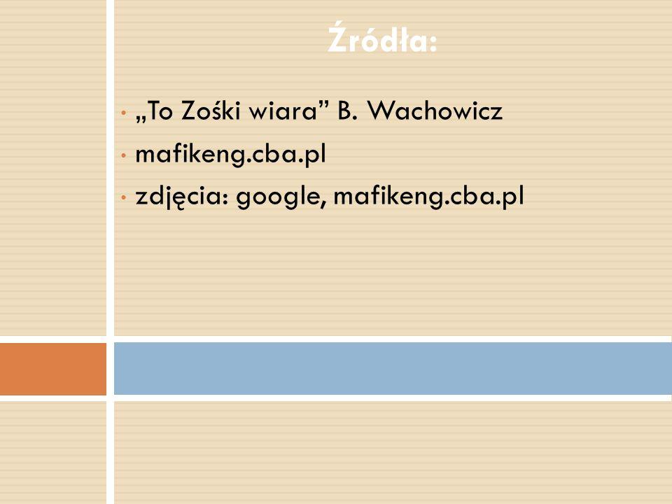 To Zośki wiara B. Wachowicz mafikeng.cba.pl zdjęcia: google, mafikeng.cba.pl Źródła: