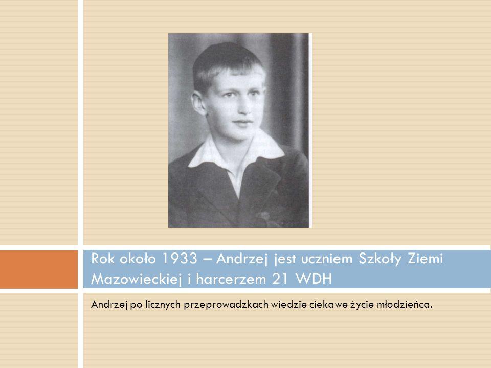 Andrzej po licznych przeprowadzkach wiedzie ciekawe życie młodzieńca. Rok około 1933 – Andrzej jest uczniem Szkoły Ziemi Mazowieckiej i harcerzem 21 W