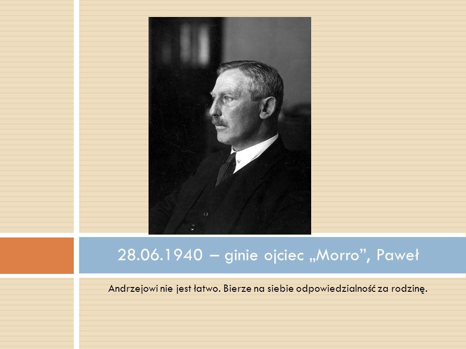 Andrzejowi nie jest łatwo. Bierze na siebie odpowiedzialność za rodzinę. 28.06.1940 – ginie ojciec Morro, Paweł
