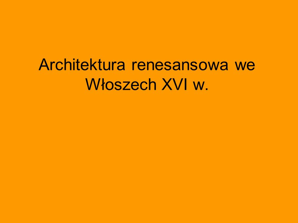 Architektura renesansowa we Włoszech XVI w.