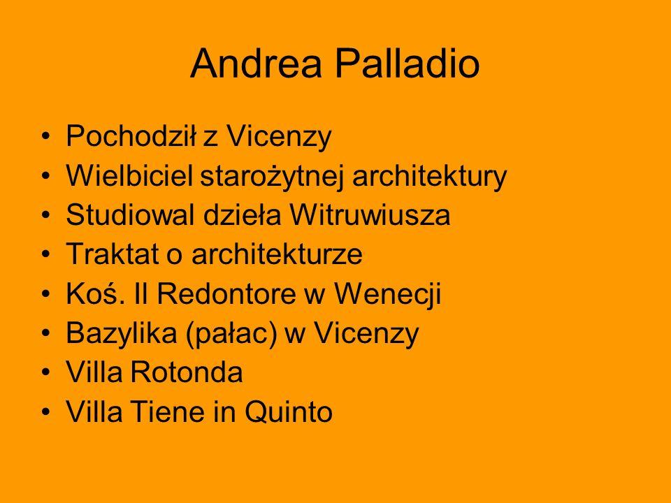Andrea Palladio Pochodził z Vicenzy Wielbiciel starożytnej architektury Studiowal dzieła Witruwiusza Traktat o architekturze Koś. Il Redontore w Wenec
