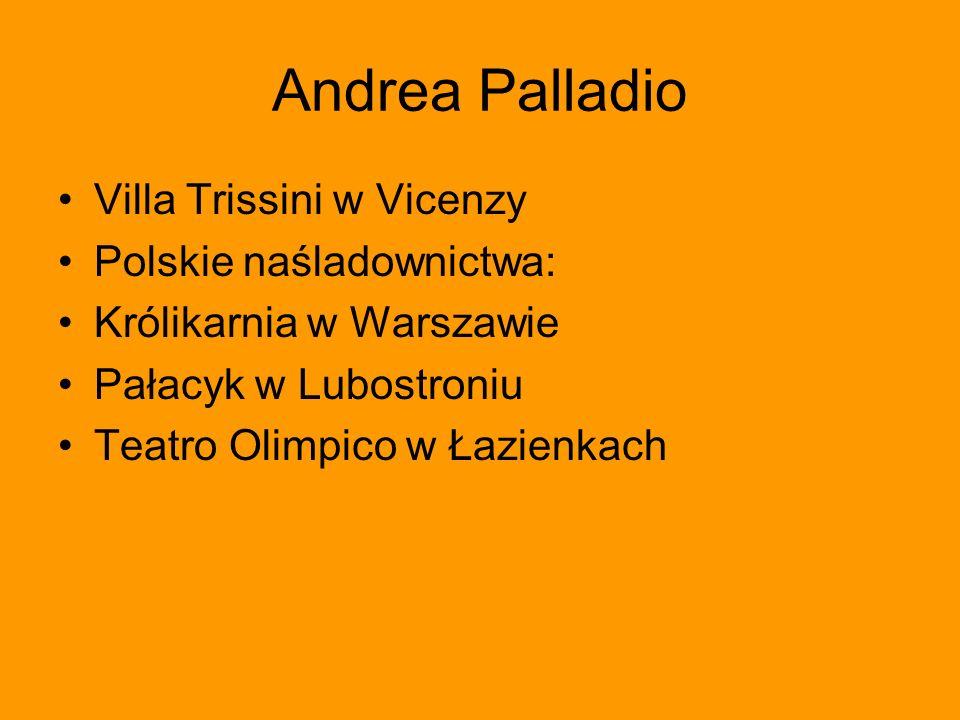 Andrea Palladio Villa Trissini w Vicenzy Polskie naśladownictwa: Królikarnia w Warszawie Pałacyk w Lubostroniu Teatro Olimpico w Łazienkach