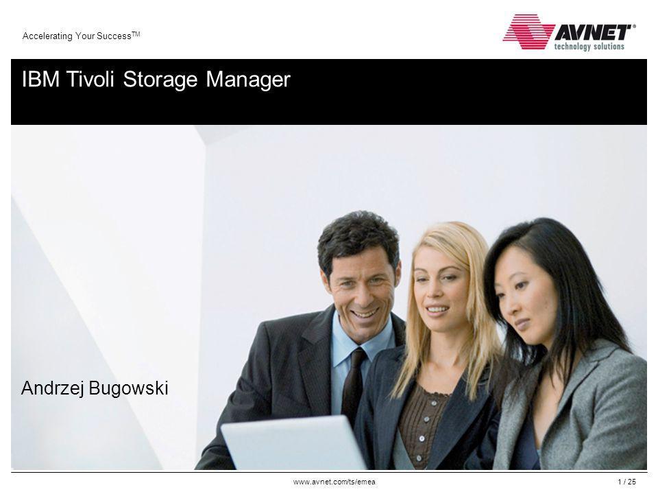www.avnet.com/ts/emea Accelerating Your Success TM 2 / 25 Agenda Problemy klientów Rozwiązanie: IBM Tivoli Storage Manager Cechy i korzyści Przegląd programu Tivoli Storage Manager Integracja produktu Podsumowanie korzyści