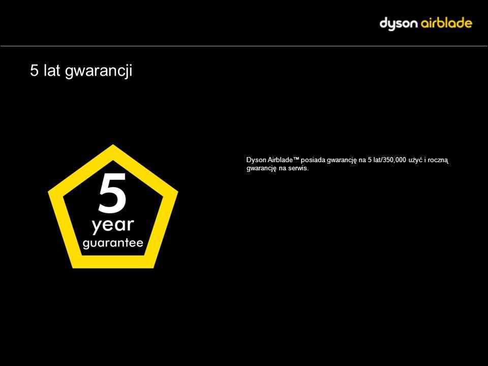 5 lat gwarancji Dyson Airblade posiada gwarancję na 5 lat/350,000 użyć i roczną gwarancję na serwis.