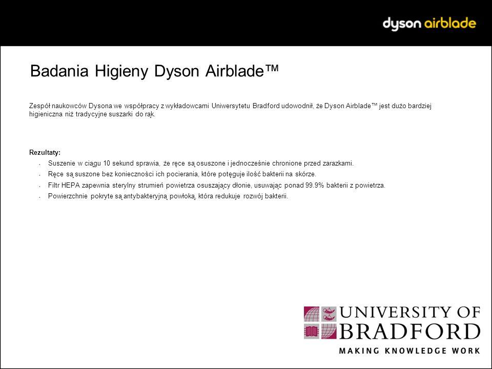Badania Higieny Dyson Airblade Zespół naukowców Dysona we współpracy z wykładowcami Uniwersytetu Bradford udowodnił, że Dyson Airblade jest dużo bardz