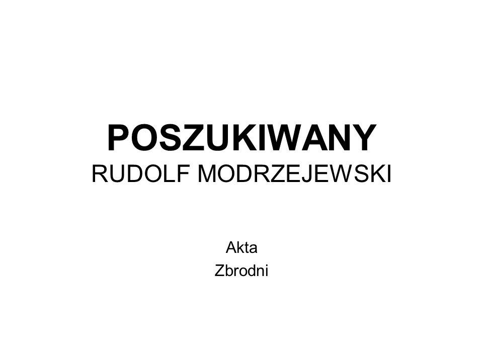 POSZUKIWANY RUDOLF MODRZEJEWSKI Akta Zbrodni
