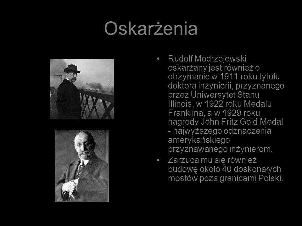 Oskarżenia Rudolf Modrzejewski oskarżany jest również o otrzymanie w 1911 roku tytułu doktora inżynierii, przyznanego przez Uniwersytet Stanu Illinois, w 1922 roku Medalu Franklina, a w 1929 roku nagrody John Fritz Gold Medal - najwyższego odznaczenia amerykańskiego przyznawanego inżynierom.
