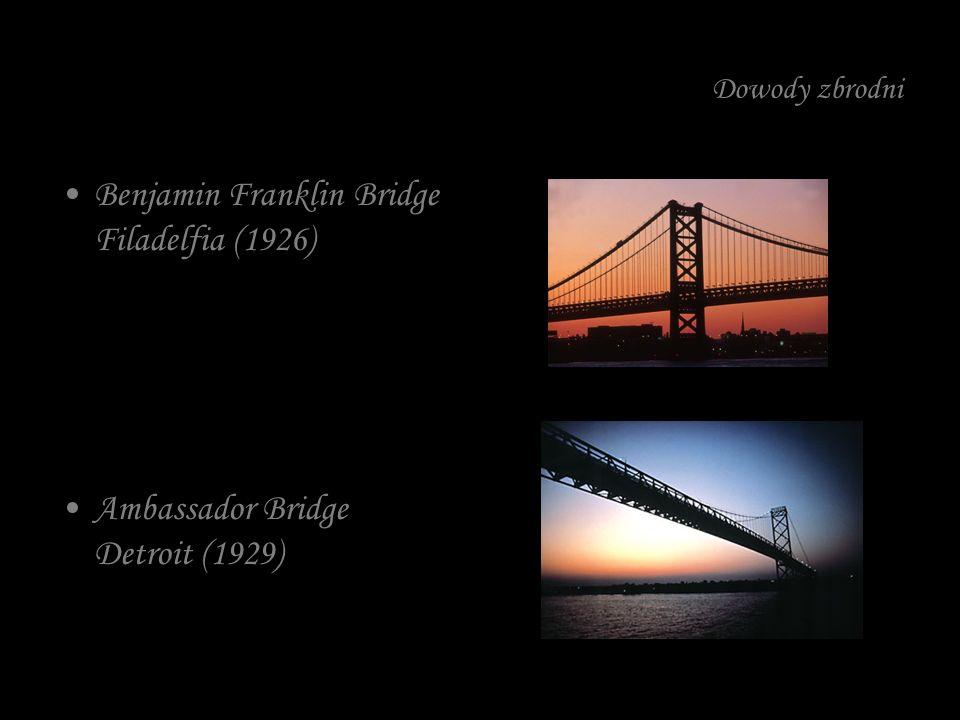 Dowody zbrodni Benjamin Franklin Bridge Filadelfia (1926) Ambassador Bridge Detroit (1929)