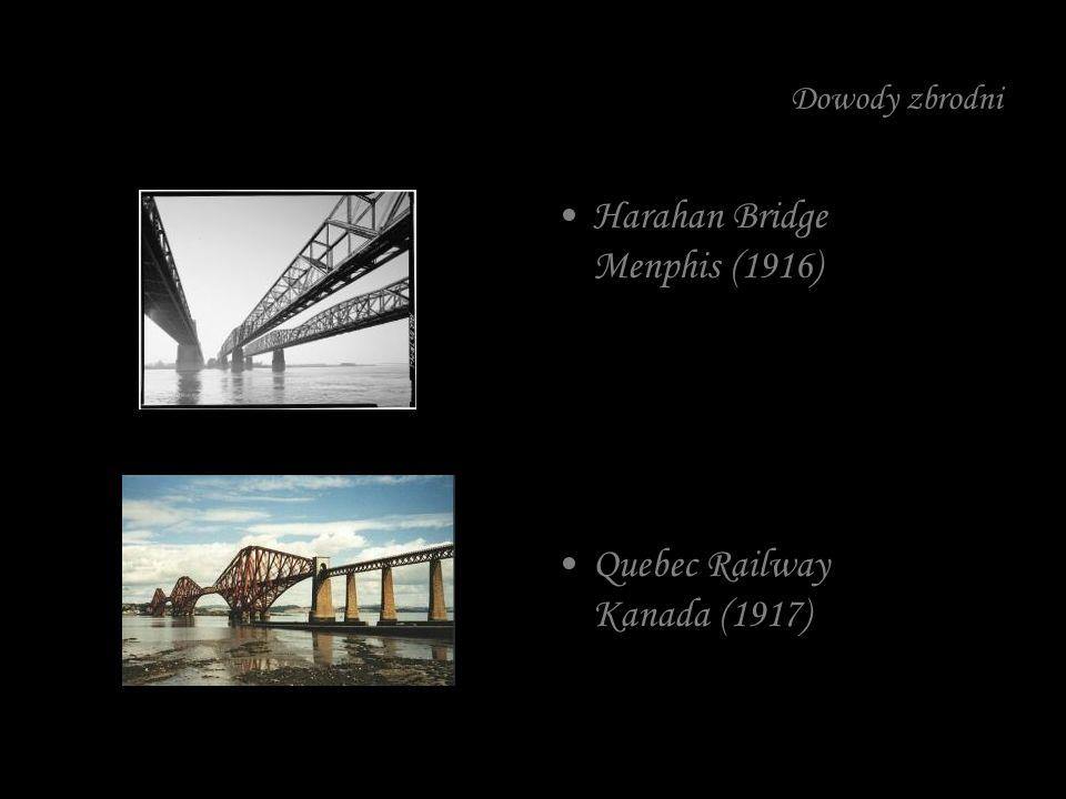 Dowody zbrodni Harahan Bridge Menphis (1916) Quebec Railway Kanada (1917)