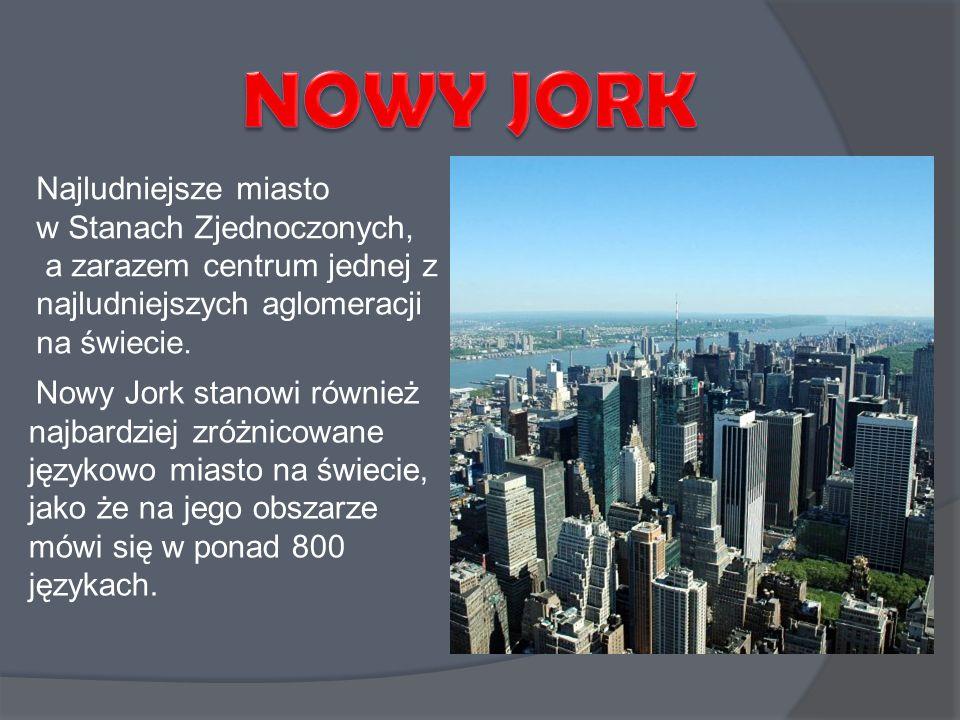 Najludniejsze miasto w Stanach Zjednoczonych, a zarazem centrum jednej z najludniejszych aglomeracji na świecie. Nowy Jork stanowi również najbardziej