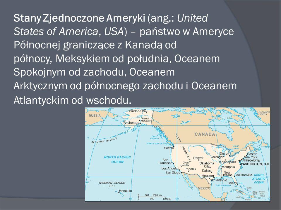 Stany Zjednoczone Ameryki (ang.: United States of America, USA) – państwo w Ameryce Północnej graniczące z Kanadą od północy, Meksykiem od południa, O