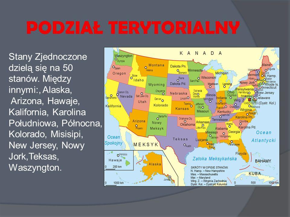 PODZIAŁ TERYTORIALNY Stany Zjednoczone dzielą się na 50 stanów. Między innymi:, Alaska, Arizona, Hawaje, Kalifornia, Karolina Południowa, Północna, Ko