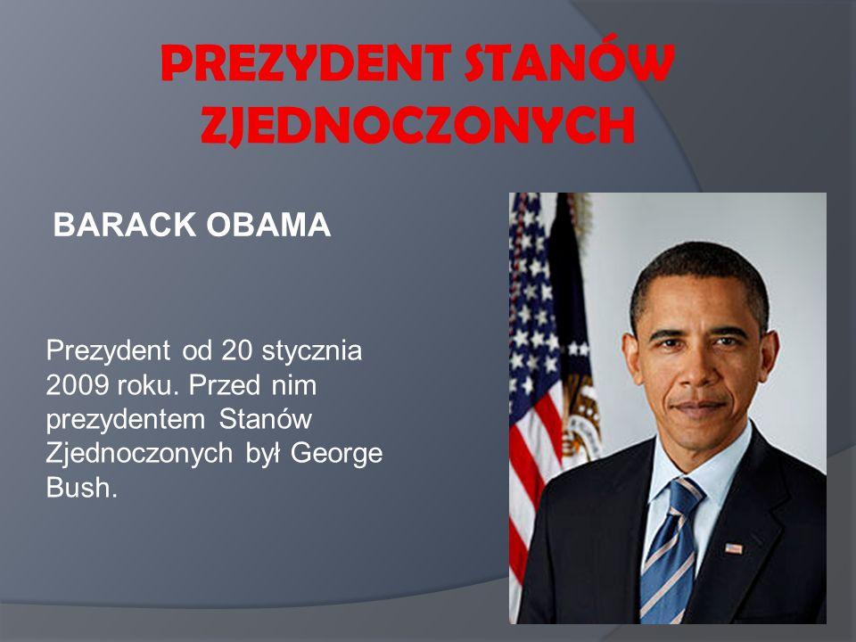 PREZYDENT STANÓW ZJEDNOCZONYCH BARACK OBAMA Prezydent od 20 stycznia 2009 roku. Przed nim prezydentem Stanów Zjednoczonych był George Bush.