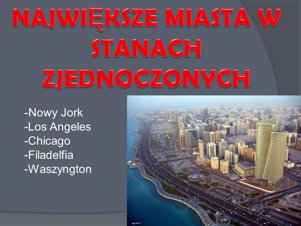 -Nowy Jork -Los Angeles -Chicago -Filadelfia -Waszyngton