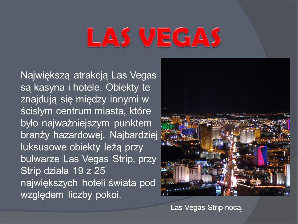 Największą atrakcją Las Vegas są kasyna i hotele. Obiekty te znajdują się między innymi w ścisłym centrum miasta, które było najważniejszym punktem br