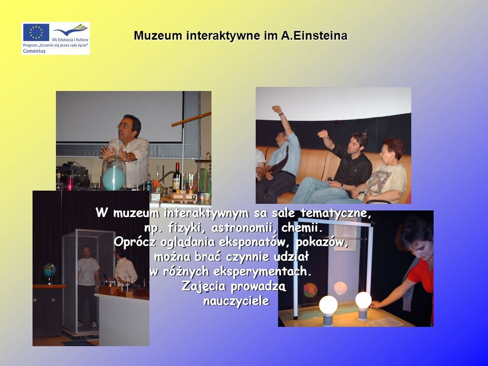 Muzeum interaktywne im A.Einsteina W muzeum interaktywnym sa sale tematyczne, np.