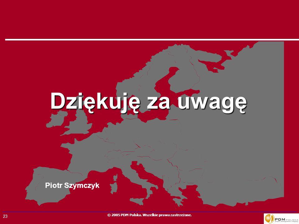 23 © 2005 PDM Polska. Wszelkie prawa zastrzeżone. Dziękuję za uwagę Piotr Szymczyk
