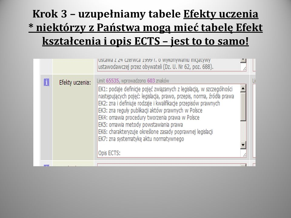 Krok 3 – uzupełniamy tabele Efekty uczenia * niektórzy z Państwa mogą mieć tabelę Efekt kształcenia i opis ECTS – jest to to samo!