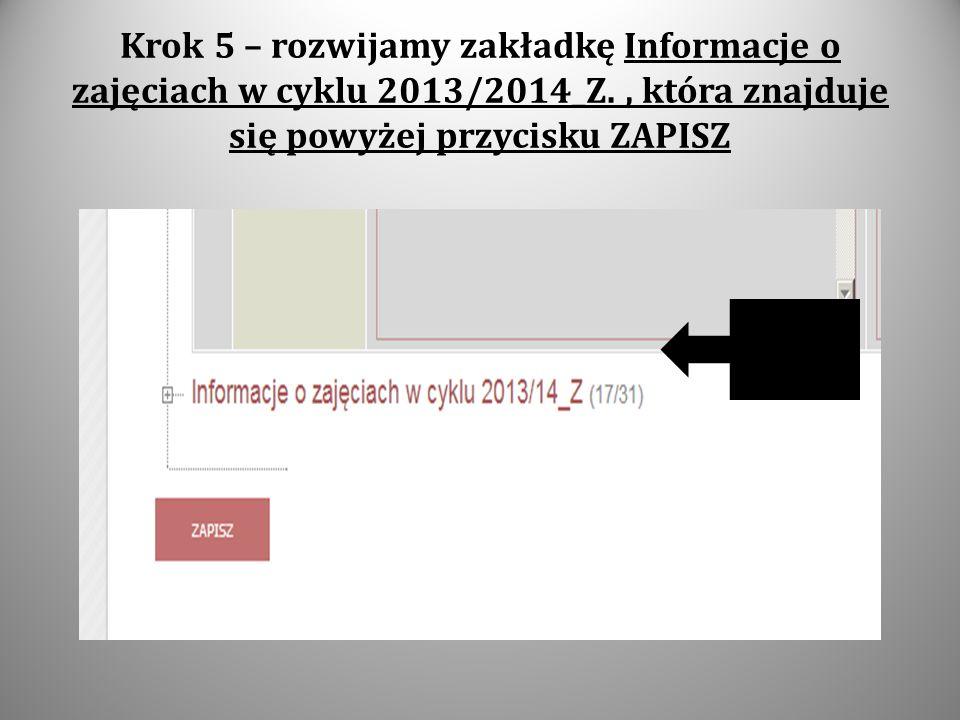 Krok 5 – rozwijamy zakładkę Informacje o zajęciach w cyklu 2013/2014_Z., która znajduje się powyżej przycisku ZAPISZ