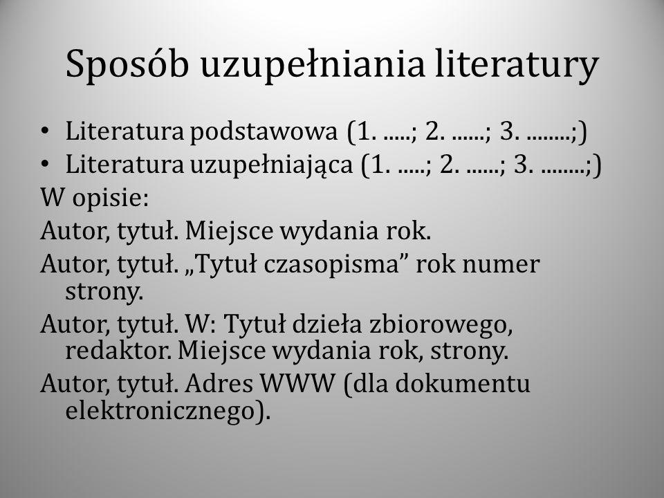 Sposób uzupełniania literatury Literatura podstawowa (1......; 2.......; 3.........;) Literatura uzupełniająca (1......; 2.......; 3.........;) W opis