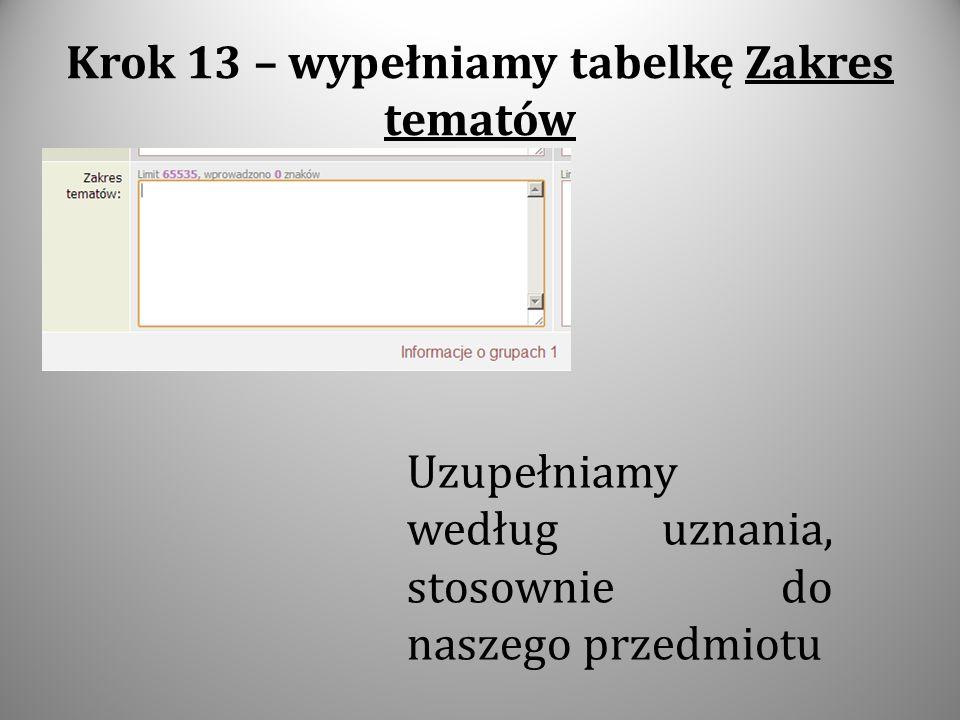 Krok 13 – wypełniamy tabelkę Zakres tematów Uzupełniamy według uznania, stosownie do naszego przedmiotu