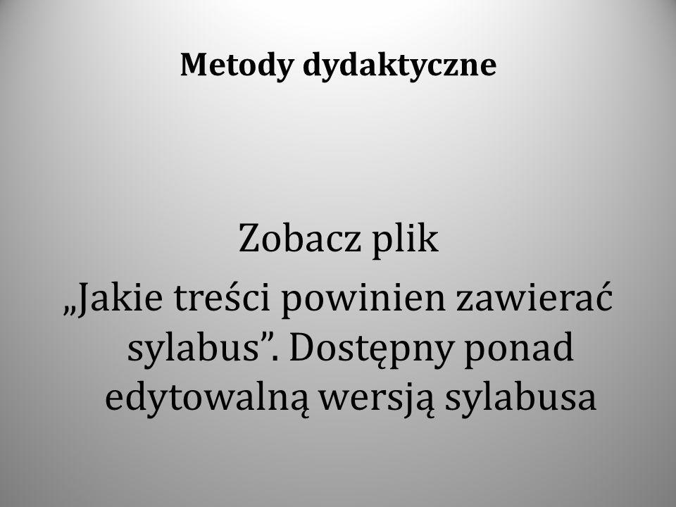 Metody dydaktyczne Zobacz plik Jakie treści powinien zawierać sylabus. Dostępny ponad edytowalną wersją sylabusa