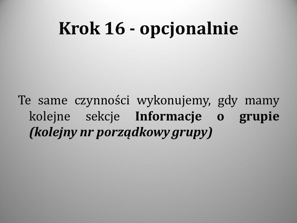 Krok 16 - opcjonalnie Te same czynności wykonujemy, gdy mamy kolejne sekcje Informacje o grupie (kolejny nr porządkowy grupy)