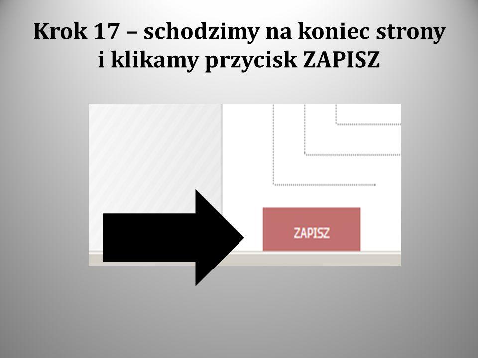 Krok 17 – schodzimy na koniec strony i klikamy przycisk ZAPISZ