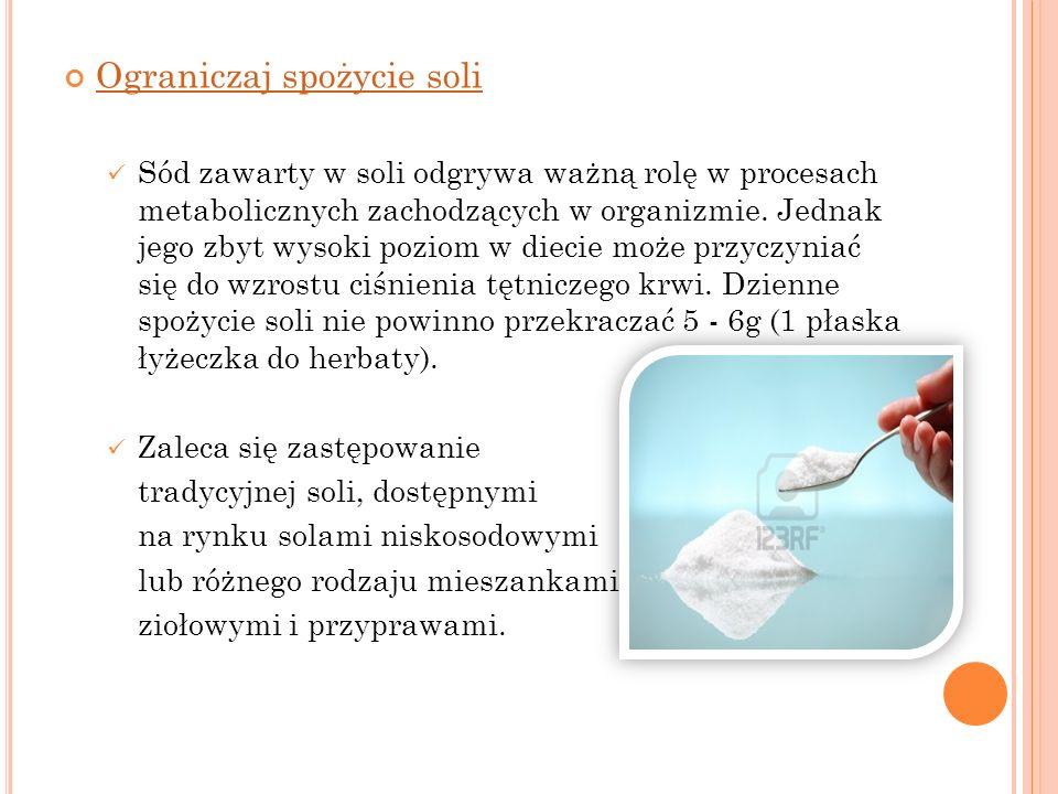 Ograniczaj spożycie soli Sód zawarty w soli odgrywa ważną rolę w procesach metabolicznych zachodzących w organizmie. Jednak jego zbyt wysoki poziom w