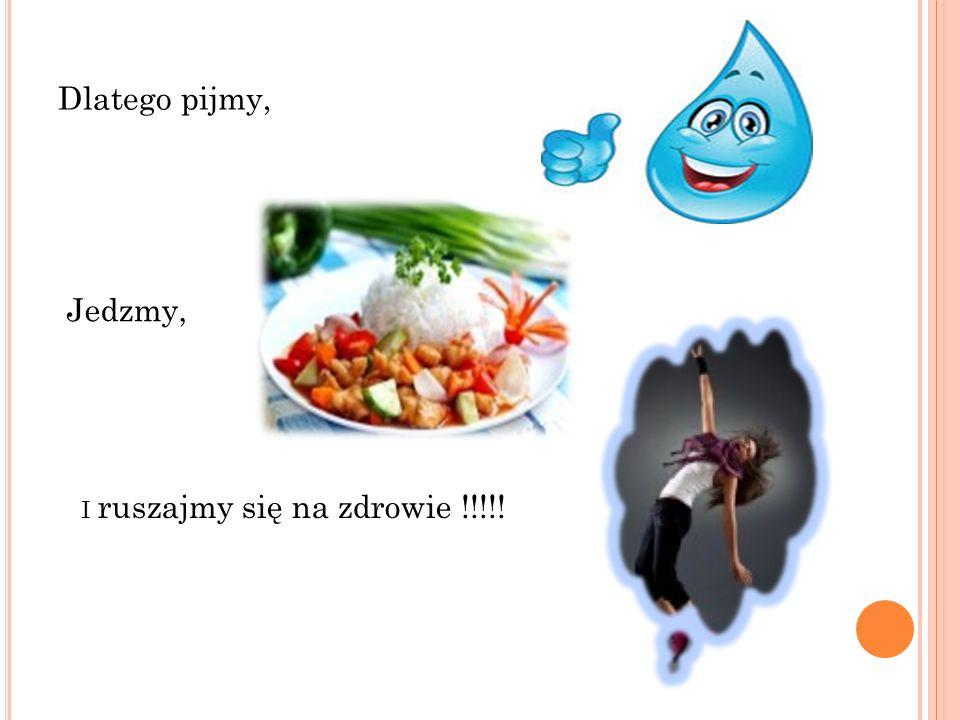Dlatego pijmy, Jedzmy, I ruszajmy się na zdrowie !!!!!