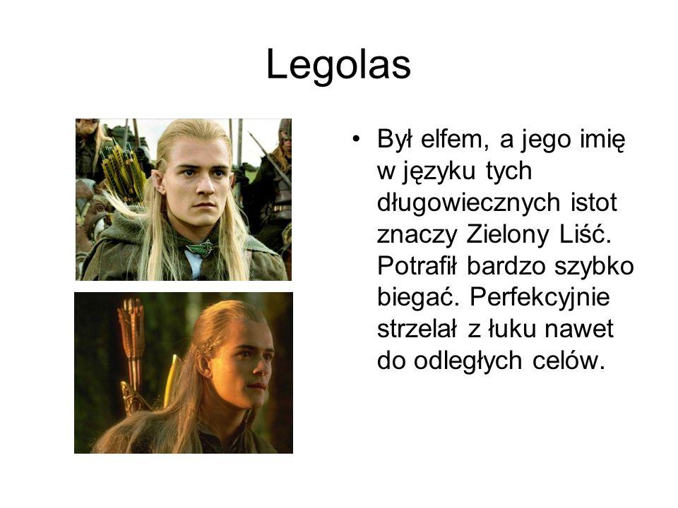 Legolas Był elfem, a jego imię w języku tych długowiecznych istot znaczy Zielony Liść. Potrafił bardzo szybko biegać. Perfekcyjnie strzelał z łuku naw