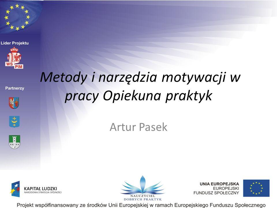 Metody i narzędzia motywacji w pracy Opiekuna praktyk Artur Pasek